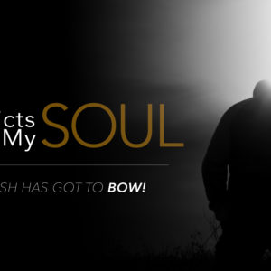 A Fast that Afflicts My Soul – My Flesh Has Got to Bow!