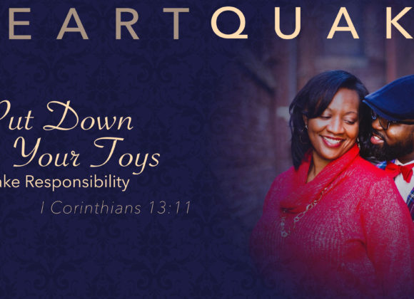 HeartQuake – Put Down Your Toys: Take Responsibility