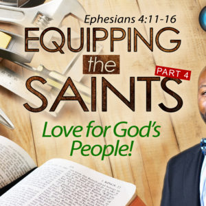 Equipping the Saints, Part 4 – Love for God's People!