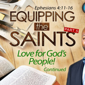 Equipping the Saints, Part 5 – Loving God's People!…cont.