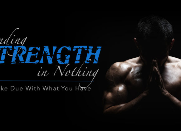 Finding Strength in Nothing: Make Due with What You Have