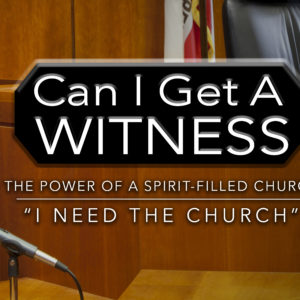 Can I Get A Witness: The Power of the Spirit Filled Church