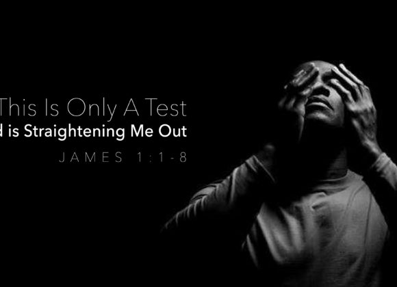 This Is Only a Test – God is Straightening Me Out