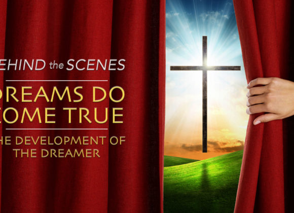 Behind the Scenes – Dreams Do Come True