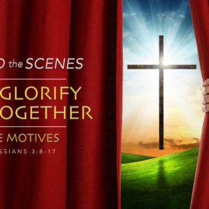 Behind the Scenes: Let's Glorify God Together, Pure Motives