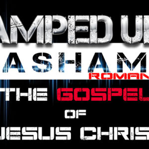The Amped Up Life: The Gospel of Jesus Christ