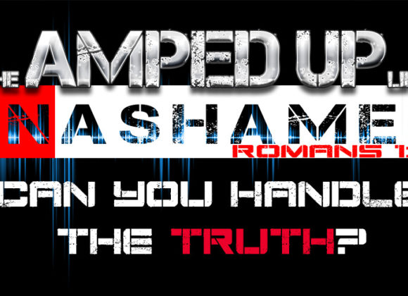 The Amped Up Life: Can You Handle The Truth?