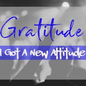 Summer Days of Praise: Gratitude – I Got A New Attitude