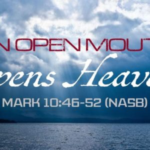 Summer Days of Praise: An Open Mouth Opens Heaven