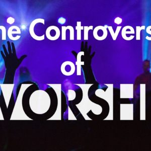 The Controversy of Worship