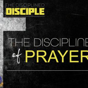 "JLABS: The Disciplined Disciple – ""The Discipline of Prayer"""