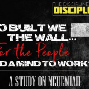 The Disciplined Disciple: The Study of Nehemiah – Chapter Five